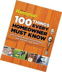 100 Things Every Homeowner Must Know: How to Save Money,