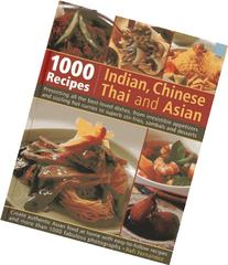 1000 Indian, Chinese, Thai and Asian Recipes: Presenting All