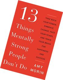 13 Things Mentally Strong People Don't Do: Take Back Your