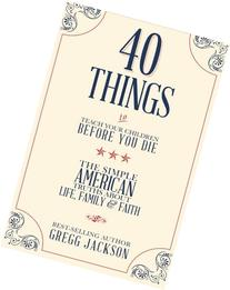 40 Things To Teach Your Children Before You Die: The Simple