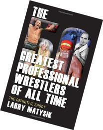 The 50 Greatest Professional Wrestlers of All Time: The