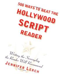 500 Ways to Beat the Hollywood Script Reader: Writing the
