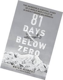81 Days Below Zero: The Incredible Survival Story of a World