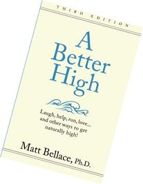 A Better High: laugh, help, run, love...and other ways to