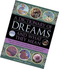A Dictionary of Dreams and What They Mean: Find Out What