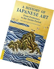 A History of Japanese Art: From Prehistory to the Taisho