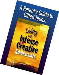 A Parent's Guide to Gifted Teens: Living with Intense and