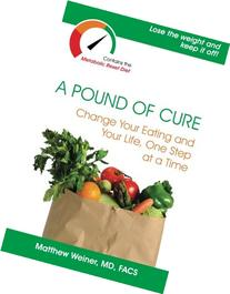 A Pound of Cure: Change Your Eating and Your Life, One Step