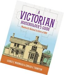 A Victorian Housebuilder's Guide: Woodward's National