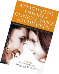 Attachment Theory in Clinical Work with Children: Bridging