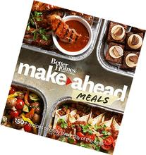 Better Homes and Gardens Make-Ahead Meals: 150+ Recipes to