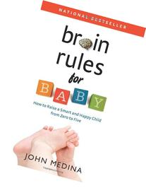 Brain Rules for Baby: How to Raise a Smart and Happy Child