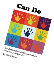 Can Do: A Collection of Inspirational Quotes for Teens and
