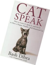 Cat Speak: How To Learn It, Speak It, And Use It To Have A