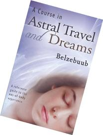 Course in Astral Travel and Dreams
