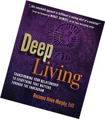 Deep Living: Transforming Your Relationship to Everything