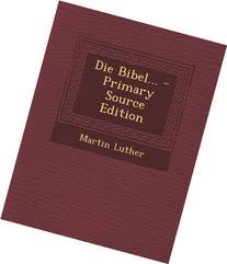 Die Bibel. - Primary Source Edition