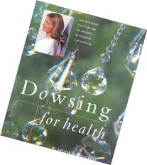 Dowsing for Health: Tuning in to the Earth's Energy for