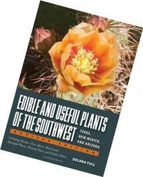 Edible and Useful Plants of the Southwest: Texas, New Mexico