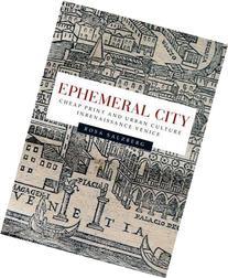Ephemeral city: Cheap print and urban culture in Renaissance