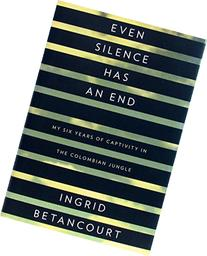 Even Silence Has an End: My Six Years of Captivity in the