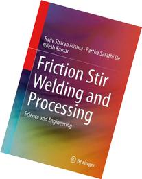 Friction Stir Welding and Processing: Science and