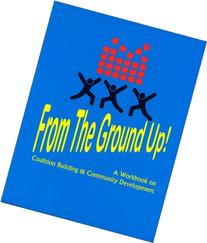 From the Ground up! : A Workbook on Coalition Building and