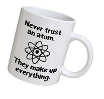 Funny Mug - Never trust an atom. They make up everything.