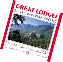Great Lodges of the Canadian Rockies: The Companion Book to