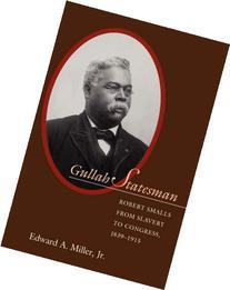 Gullah Statesman: Robert Smalls from Slavery to Congress,