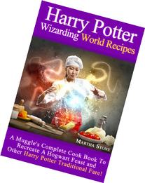 Harry Potter Wizarding World Recipes :  A Muggle's Complete