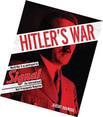 Hitler's War: World War II as Portrayed by Signal, the