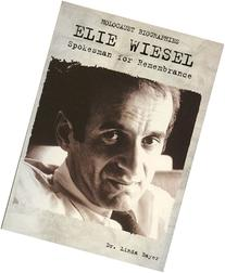 Holocaust Biographies; Elie Wiesel: Spokesman for