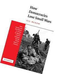 How Democracies Lose Small Wars : State, Society, and the