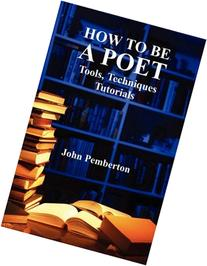 How to Be a Poet - Tools, Techniques, Tutorials