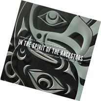 In the Spirit of the Ancestors Contemporary Northwest Coast