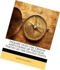 Inquiry Into the Origin and Course of Political Parties in