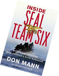 Inside SEAL Team Six: My Life and Missions with America's