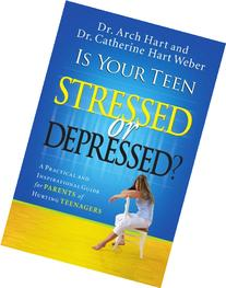 Is Your Teen Stressed or Depressed?: A Practical and