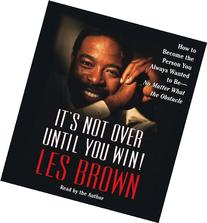 It's Not Over Until You Win: How to Become the Person You