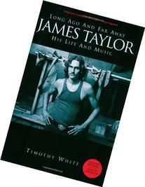 Long Ago & Far Away: James Taylor: His Life & Music