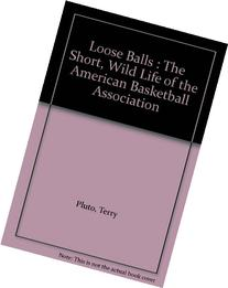 Loose Balls: Short, Wild Life of the American Basketball