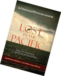 Lost in the Pacific: Epic Firsthand Accounts of WWII