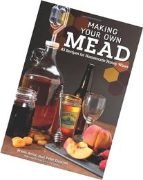 Making Your Own Mead 43 Recipes for Homemade Honey Wines