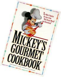 Mickey's Gourmet Cookbook: Most Popular Recipes From Walt