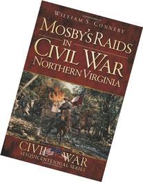 Mosby's Raids in Civil War Northern Virginia