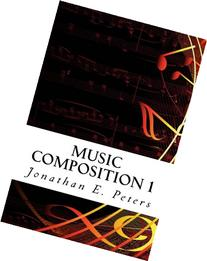 Music Composition 1: Learn how to compose well-written