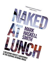 Naked at Lunch: A Reluctant Nudist's Adventures in the