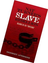 Nat Turner's Slave Rebellion: Including the 1831 ""