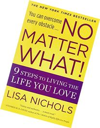 No Matter What! 9 Steps to Living the Life You Love